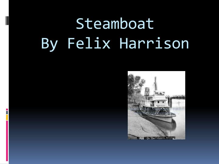Steamboat by felix harrison