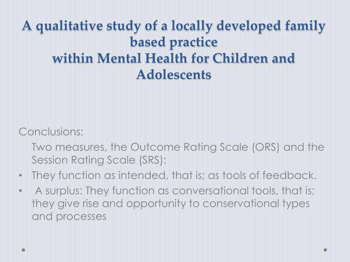 A qualitative study of a locally developed family based practice