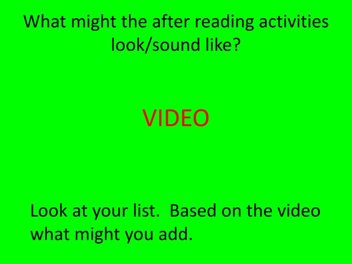 What might the after reading activities look/sound like?