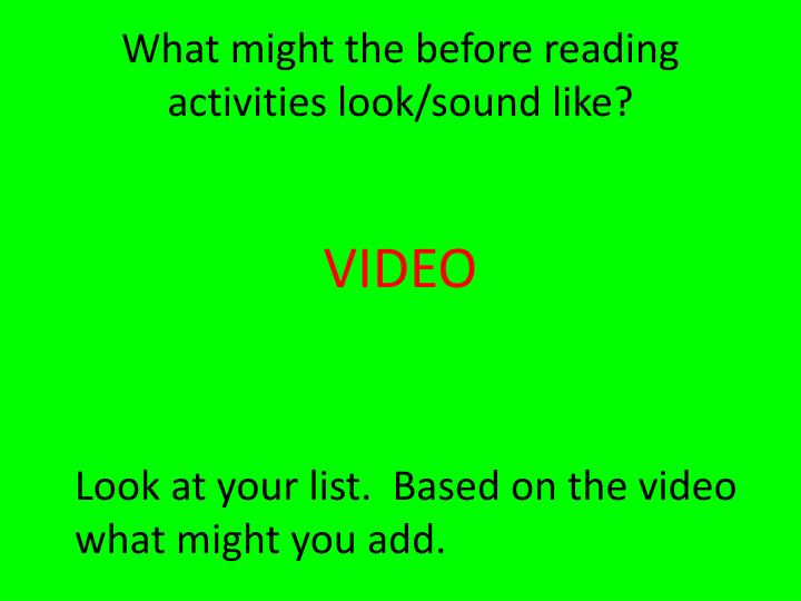 What might the before reading activities look/sound like?