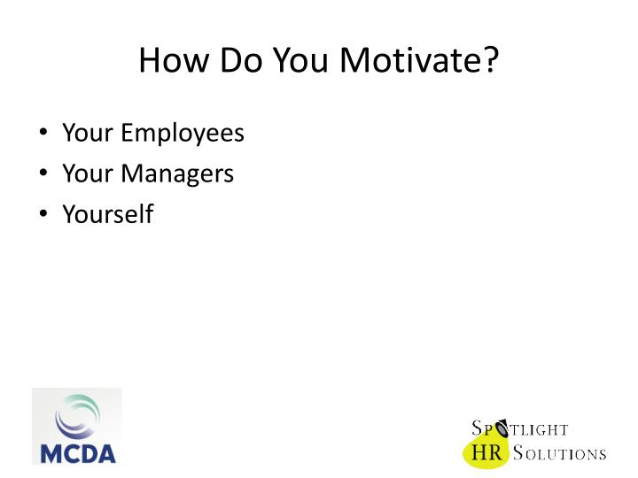 How Do You Motivate?