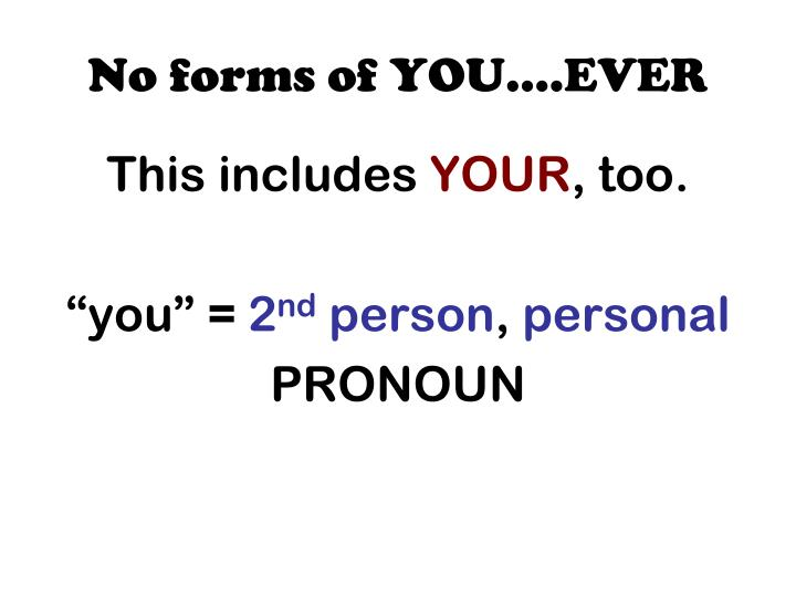 No forms of YOU….EVER