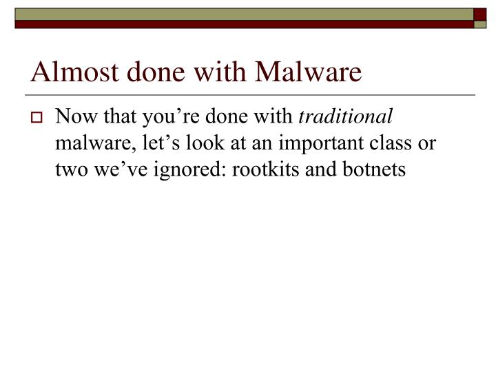 Almost done with malware