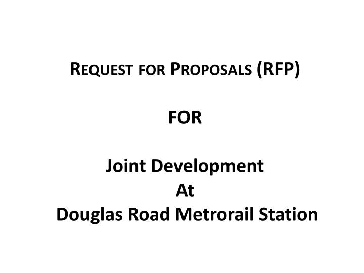 Request for proposals rfp for joint development at douglas road metrorail station