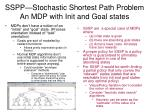 sspp stochastic shortest path problem an mdp with init and goal states