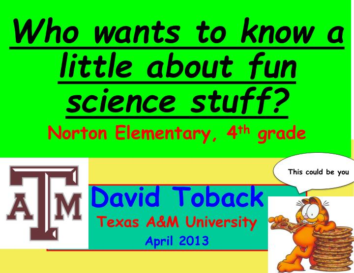 Who wants to know a little about fun science stuff?