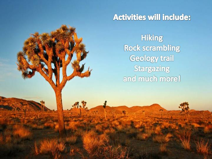 Activities will include hiking rock scrambling geology trail stargazing and much more