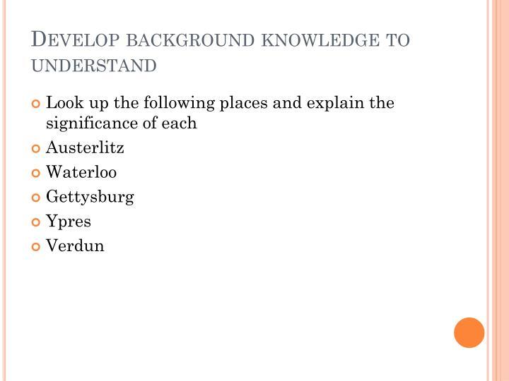 Develop background knowledge to understand