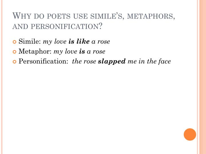 Why do poets use simile's, metaphors, and personification?