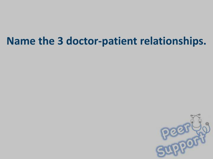 Name the 3 doctor-patient relationships.