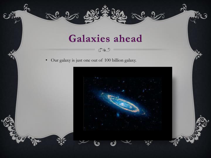 Galaxies ahead