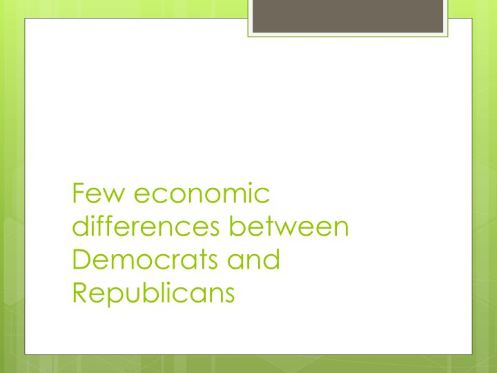 Few economic differences between democrats and republicans