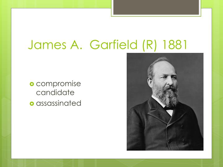 James A.  Garfield (R) 1881