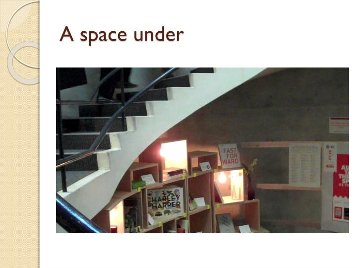 A space under