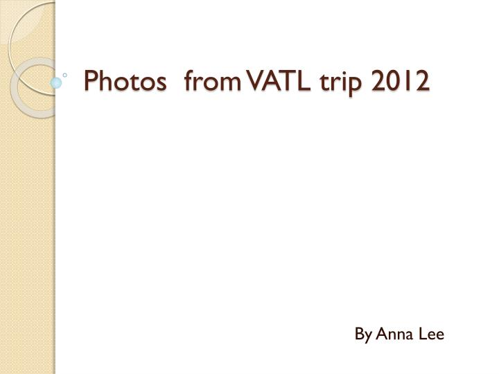 Photos from vatl trip 2012