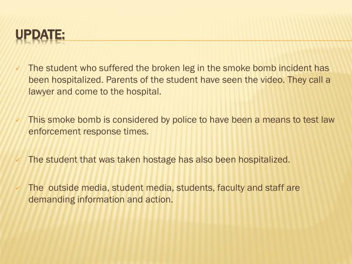 The student who suffered the broken leg in the smoke bomb incident has been hospitalized. Parents of the student have seen the video. They call a lawyer and come to the hospital.