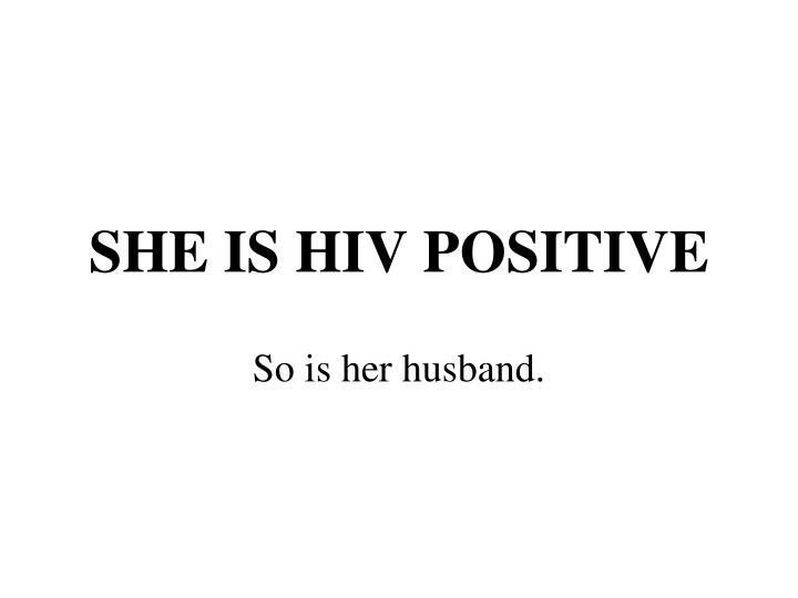 SHE IS HIV POSITIVE