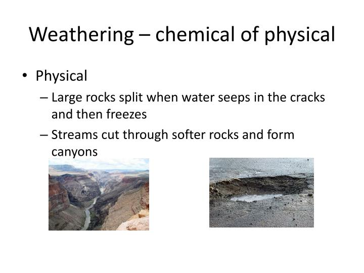 Weathering – chemical of physical