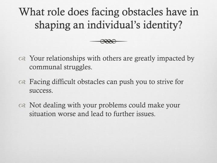 What role does facing obstacles have in shaping an individual's identity?