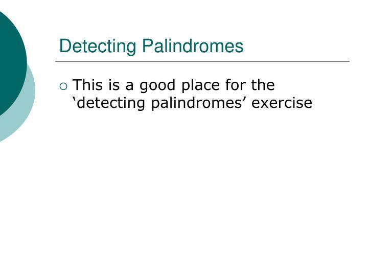 Detecting Palindromes