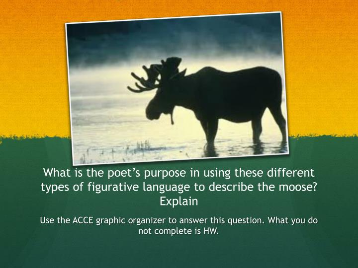 What is the poet's purpose in using these different types of figurative language to describe the moose? Explain