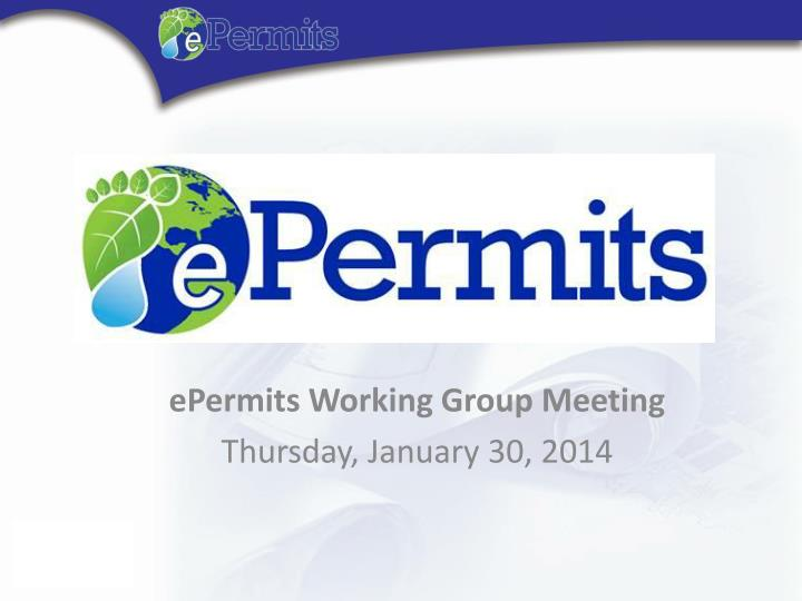 Epermits working group meeting thursday january 30 2014