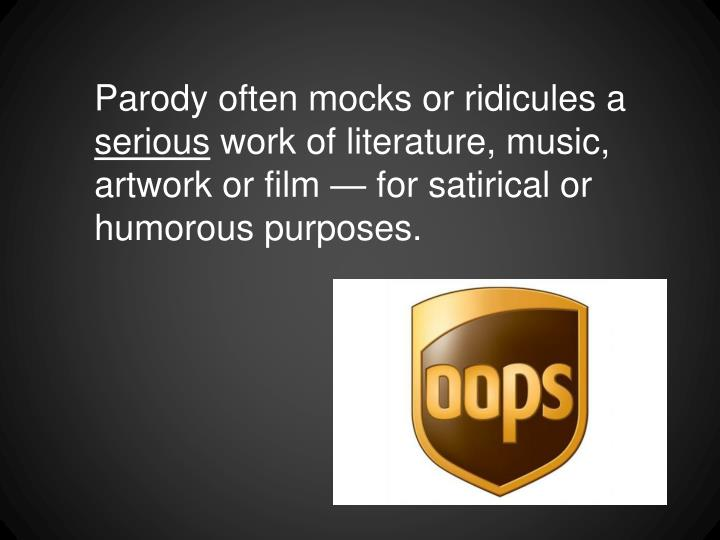 Parody often mocks or ridicules a