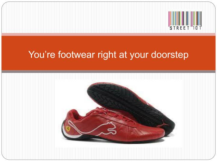 You re footwear right at your doorstep