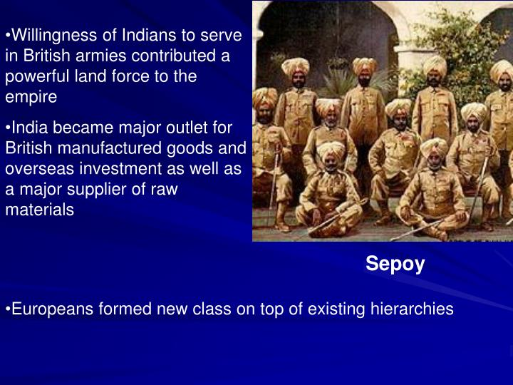 Willingness of Indians to serve in British armies contributed a powerful land force to the empire
