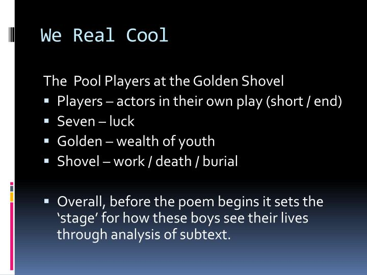 in the poem we real cool We are going to have an online discussion of the poem, we real cool, instead of analyzing it aloud in class i will assign specific students to comment on.