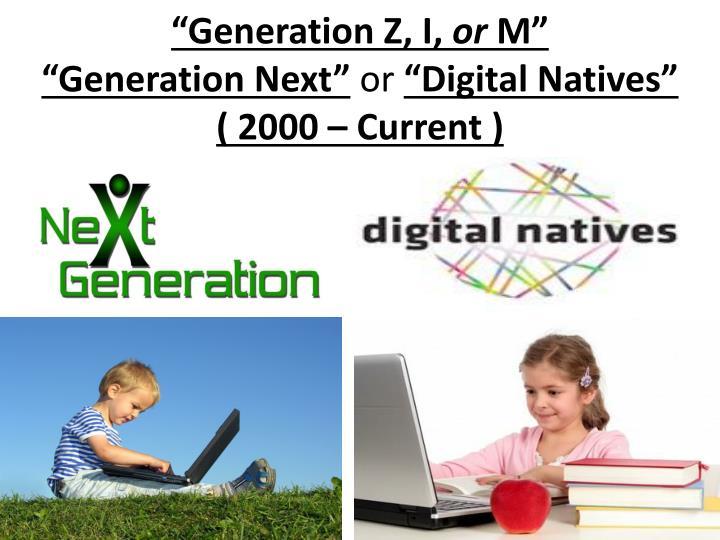"""""""Generation Z, I,"""