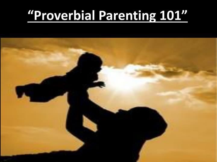 """Proverbial Parenting 101"""