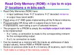 read only memory rom n i ps to m o ps 2 n locations x m bits each