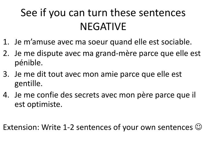 See if you can turn these sentences NEGATIVE