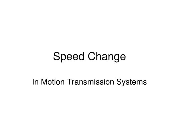 Speed Change