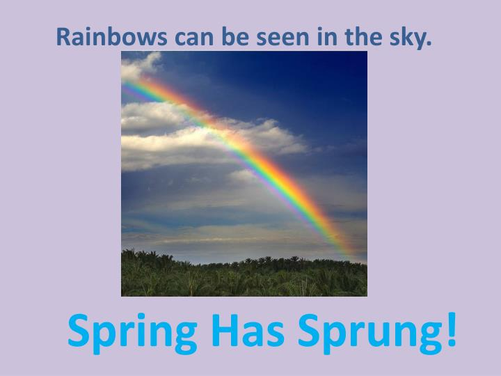 Rainbows can be seen in the sky.