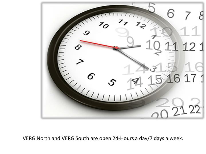 VERG North and VERG South are open 24-Hours a day/7 days a week.