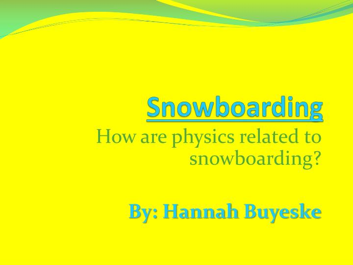 the physics related to snowboarding essay