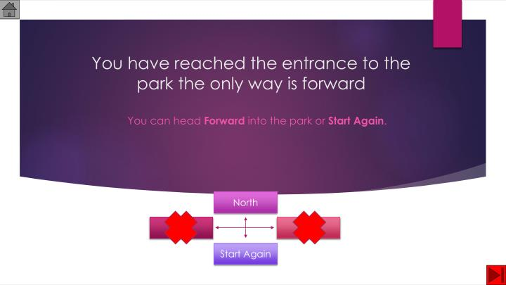 You have reached the entrance to the park the only way is forward