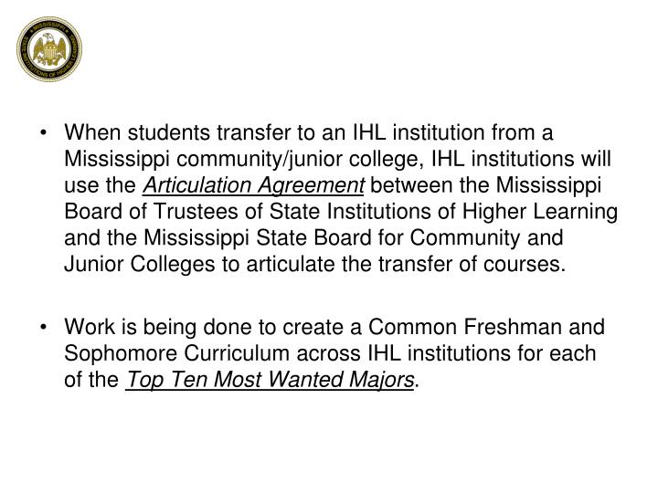When students transfer to an IHL institution from a Mississippi community/junior college, IHL institutions will use the