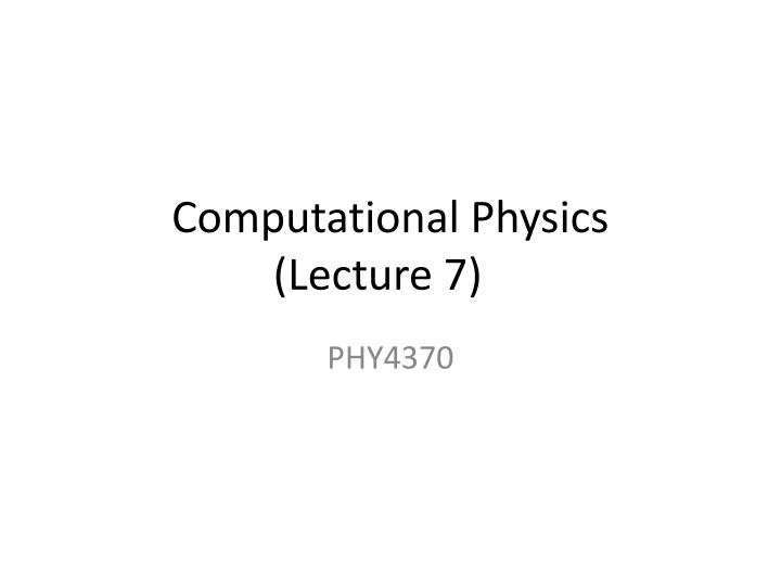 Computational physics lecture 7