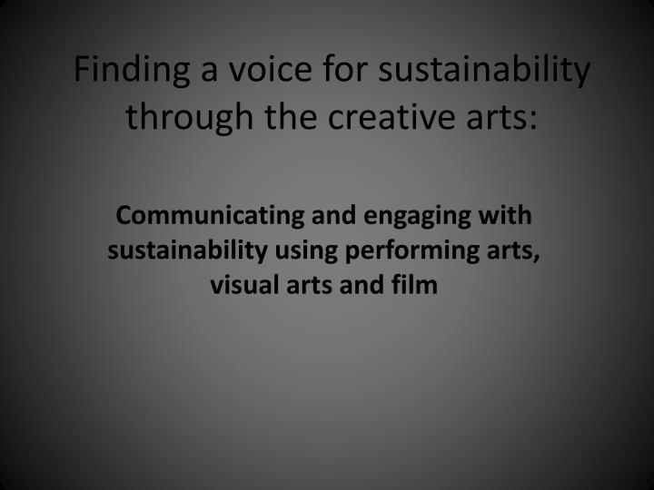 Finding a voice for sustainability through the creative arts
