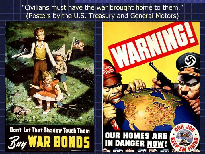 Civilians must have the war brought home to them posters by the u s treasury and general motors