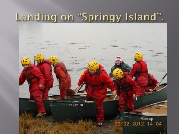 "Landing on ""Springy Island""."