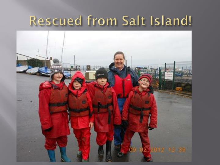 Rescued from salt island
