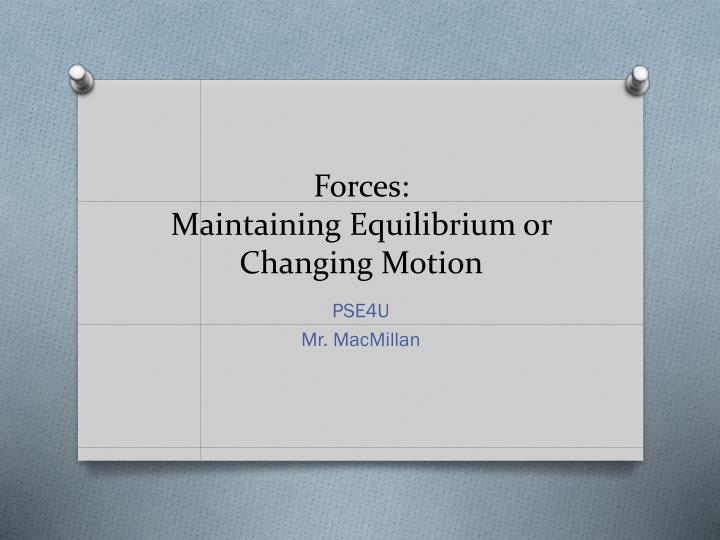 Forces maintaining equilibrium or changing motion