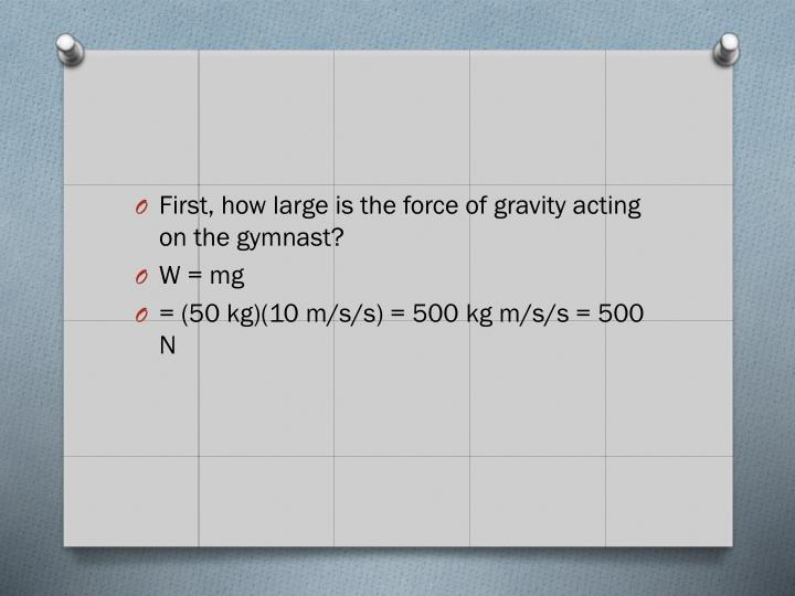 First, how large is the force of gravity acting on the gymnast?