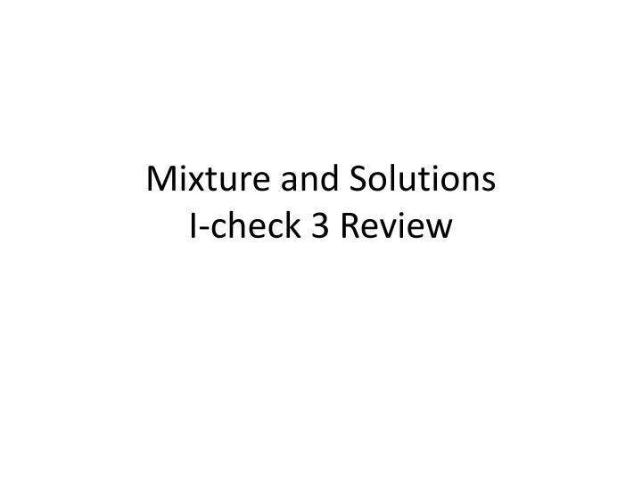 Mixture and solutions i check 3 review