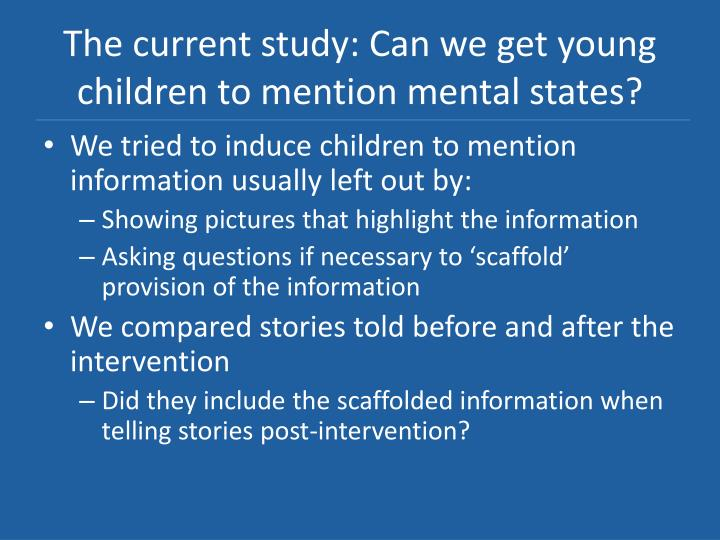 The current study: Can we get young children to mention mental states?