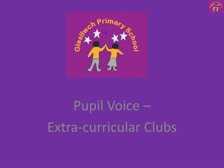 Pupil voice extra curricular clubs